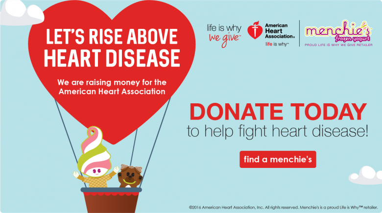 Let's rise above heart disease.  Menchie's is raising money for AHA, donate today!
