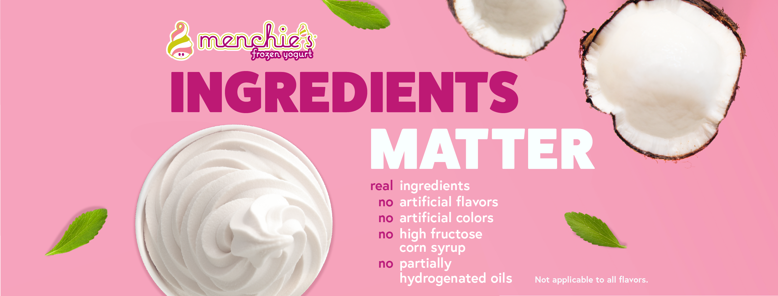 We care about the ingredients that go into our products! Menchie's is  a treat that not only tastes great, but it's also better for you!