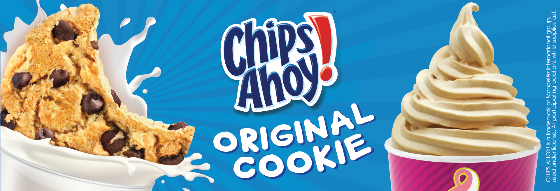 Chips Ahoy! Original Cookie. Cookie lovers rejoice! We partnered with Chips Ahoy! to create a new Menchie's fro-yo cookie masterpiece. Made with real Chips Ahoy! cookie pieces, this flavor is sure to satisfy your cookie cravings.