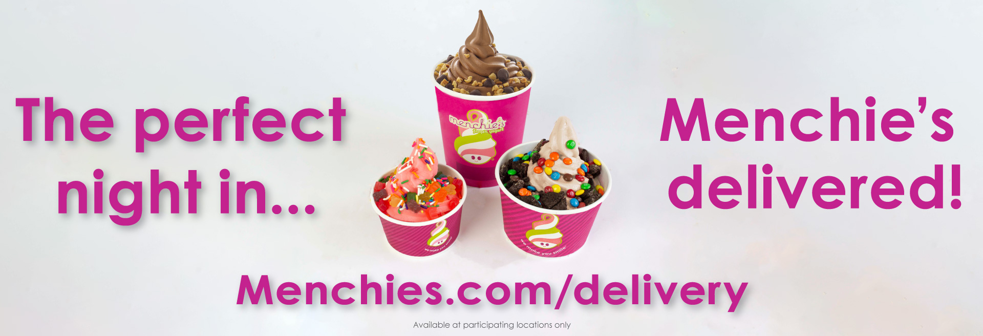 Having a night in? Get Menchie's delivered! Game night, movie night or just a night in with the family? Menchie's has you covered!