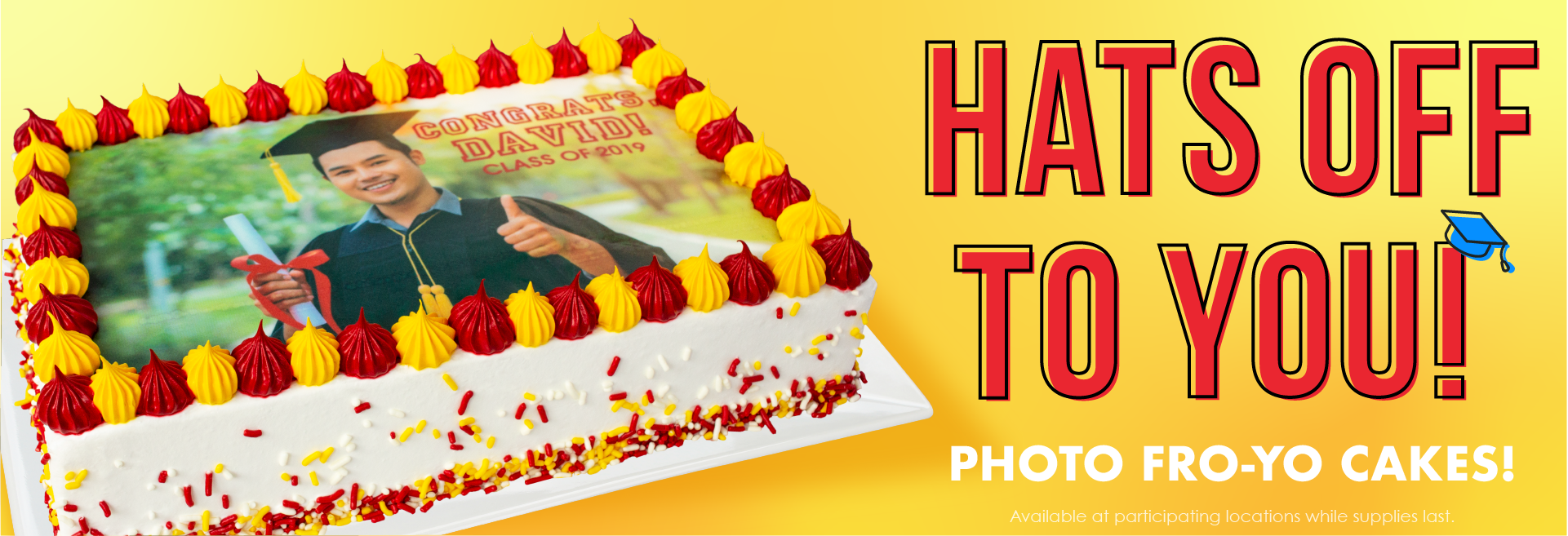 Graduation Celebration Cake. Say con-grad-ulations with our new Graduation Celebration Cake! Bring the YUMM to your grad party with one of our new froyo cakes! It's the smart choice.