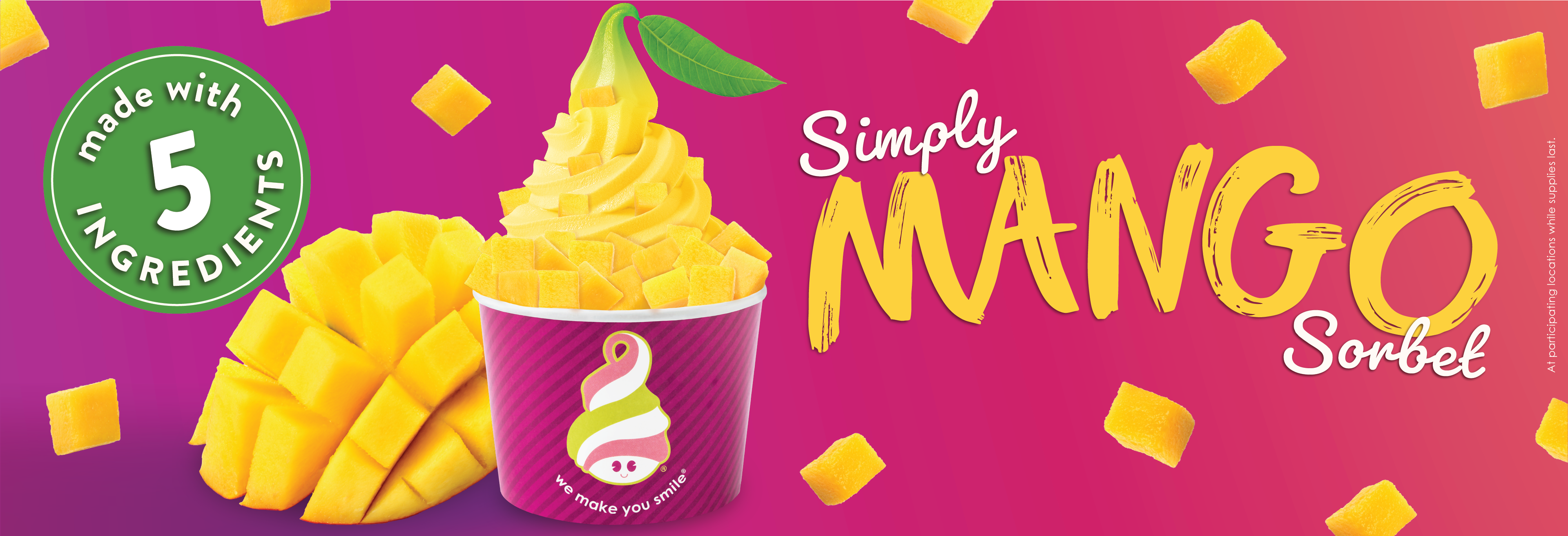 A cup of Simply Mango Sorbet. Introducing our new Simply Mango Sorbet frozen yogurt, made with only five ingredients. We packed the most mango flavor into a froyo with the least amount of ingredients - try it this month. Because ingredients matter.