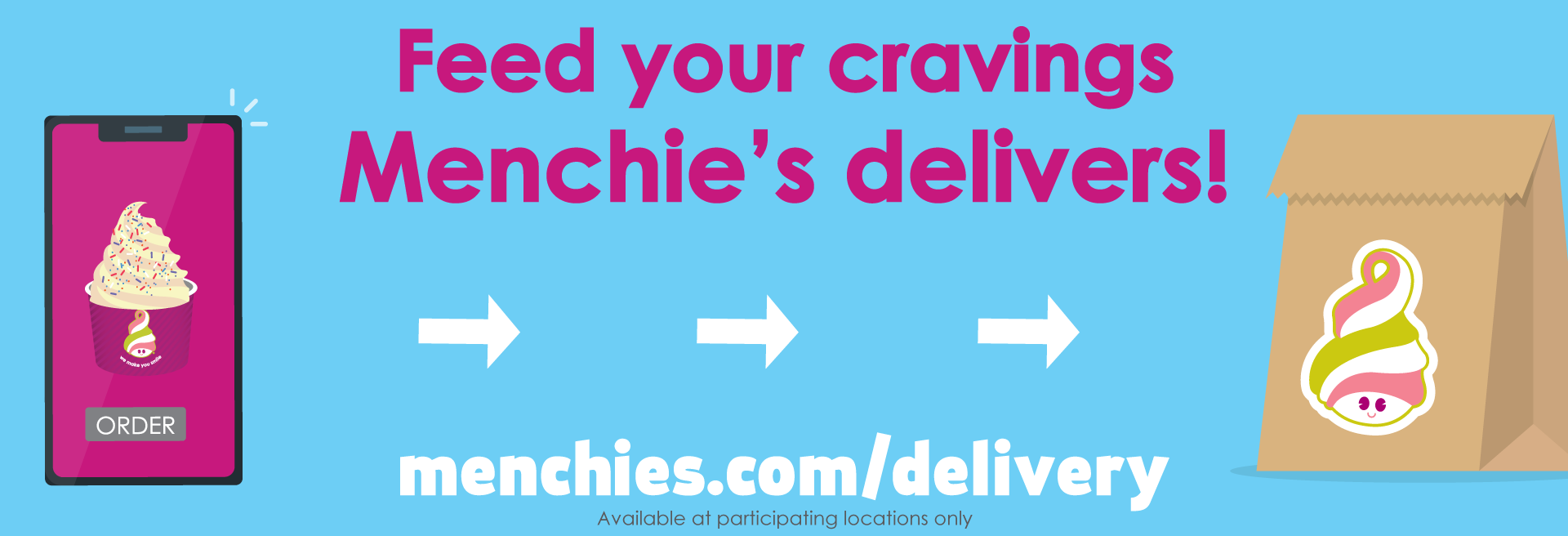 Order your favorite Menchie's flavors and toppings through one of our delivery partners or through our app and have the mix you are craving delivered straight to your door.