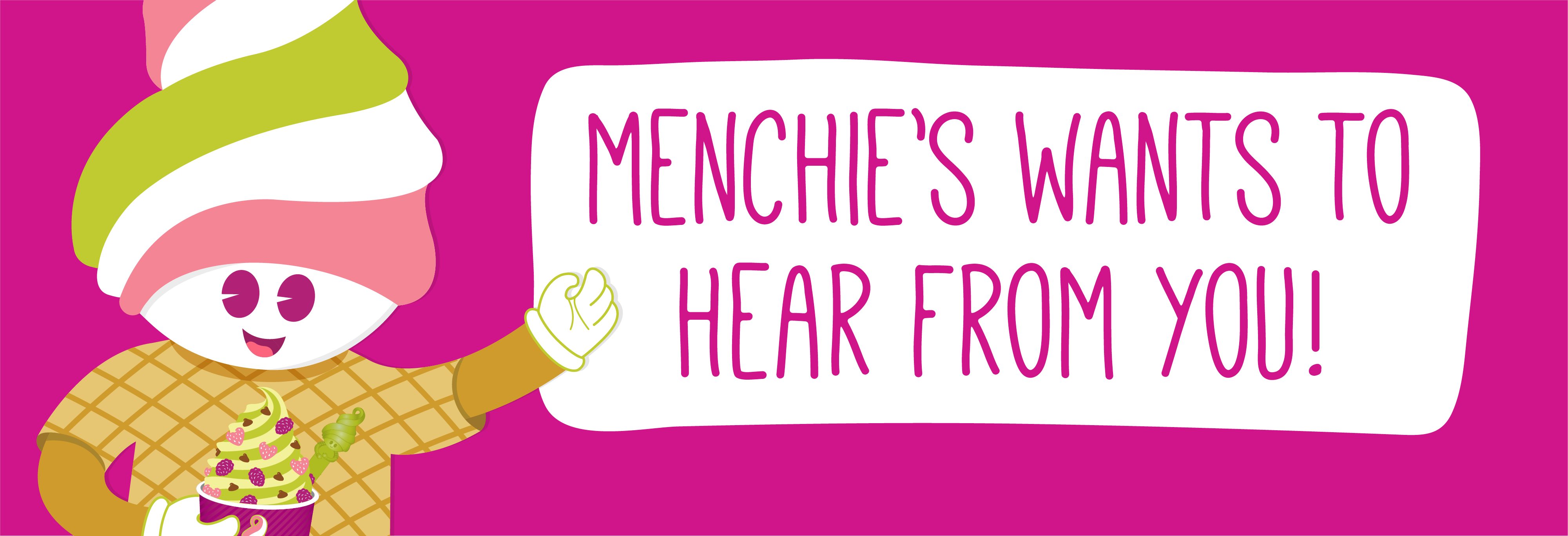 Menchie's wants to hear from you!