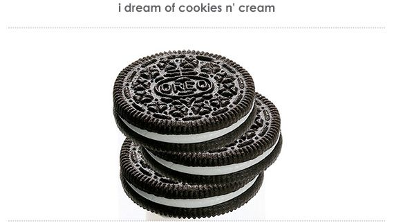 i dream of cookies n' cream